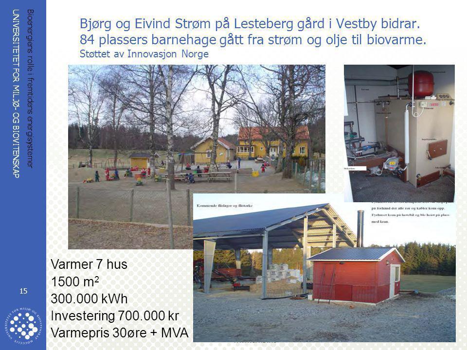 UNIVERSITETET FOR MILJØ- OG BIOVITENSKAP www.umb.no Bioenergiens rolle i fremtidens energisystemer 15 Bjørg og Eivind Strøm på Lesteberg gård i Vestby