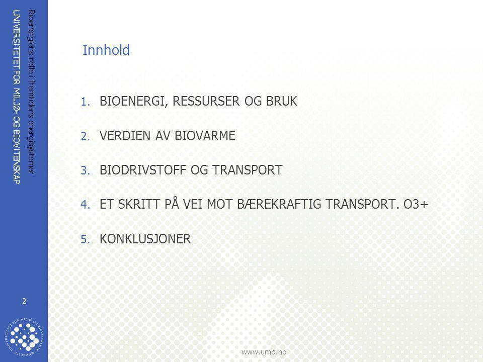 UNIVERSITETET FOR MILJØ- OG BIOVITENSKAP www.umb.no Bioenergiens rolle i fremtidens energisystemer 2 Innhold 1. BIOENERGI, RESSURSER OG BRUK 2. VERDIE
