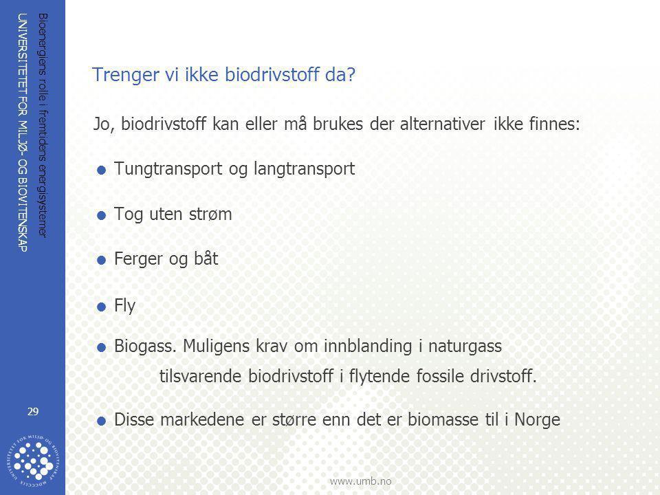 UNIVERSITETET FOR MILJØ- OG BIOVITENSKAP www.umb.no Bioenergiens rolle i fremtidens energisystemer 29 Trenger vi ikke biodrivstoff da? Jo, biodrivstof