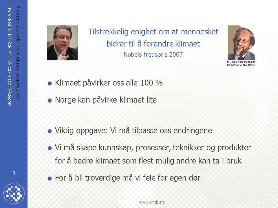 UNIVERSITETET FOR MILJØ- OG BIOVITENSKAP www.umb.no Bioenergiens rolle i fremtidens energisystemer 3 Tilstrekkelig enighet om at mennesket bidrar til