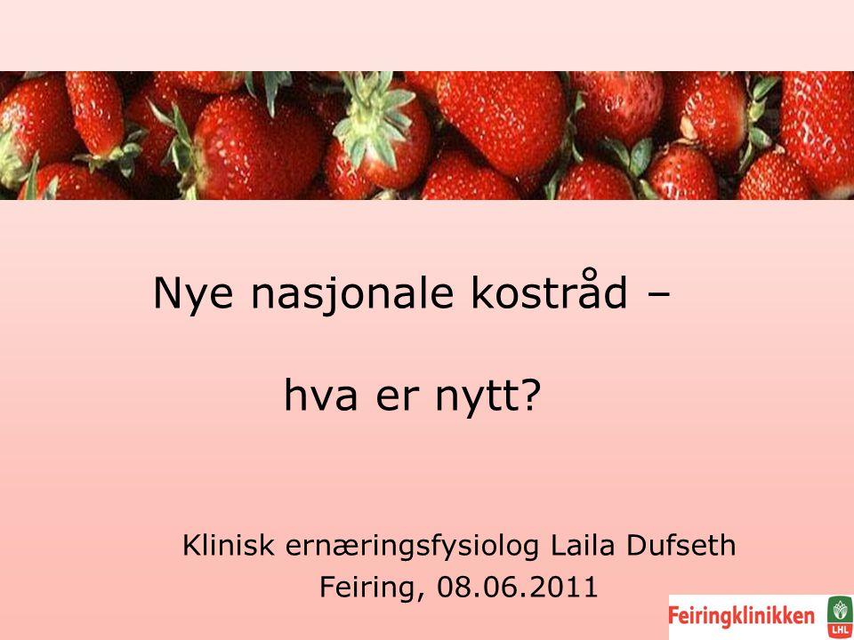 Nye nasjonale kostråd – hva er nytt? Klinisk ernæringsfysiolog Laila Dufseth Feiring, 08.06.2011