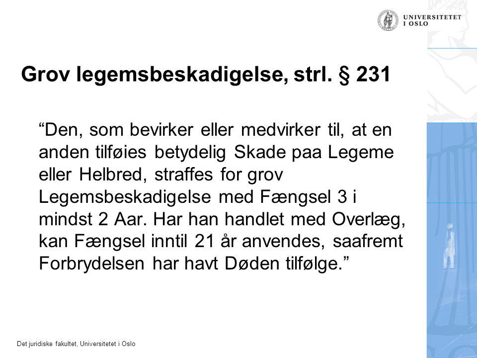 "Det juridiske fakultet, Universitetet i Oslo Grov legemsbeskadigelse, strl. § 231 ""Den, som bevirker eller medvirker til, at en anden tilføies betydel"