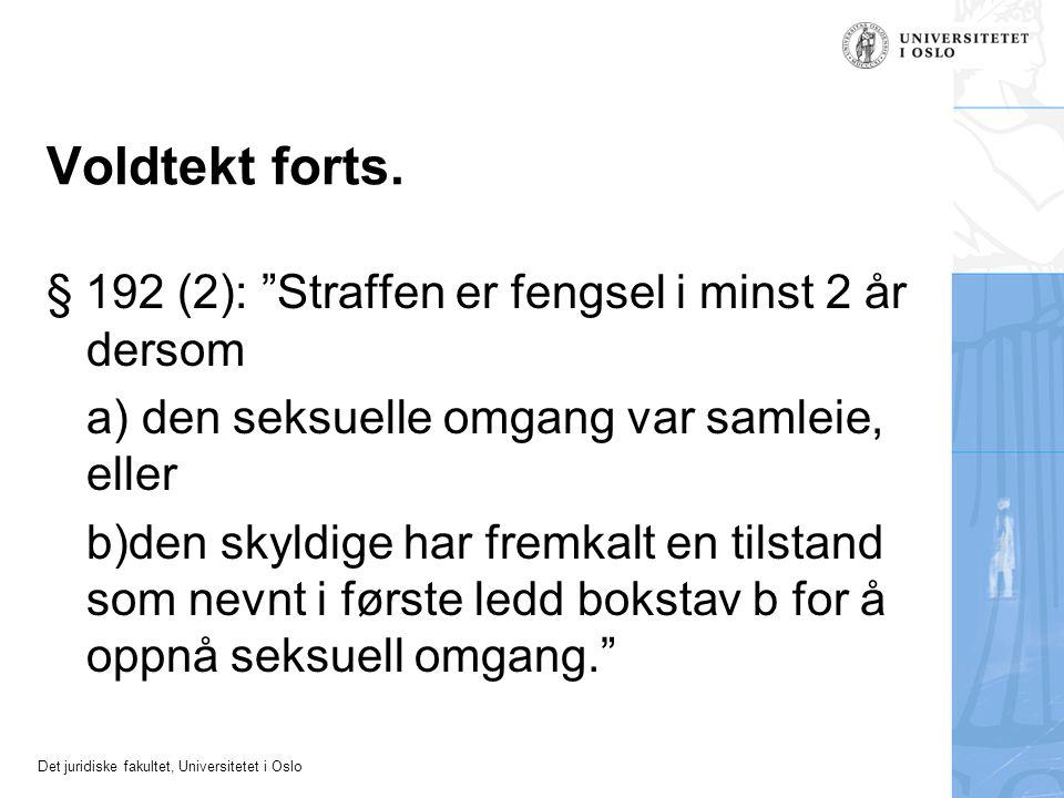 """Det juridiske fakultet, Universitetet i Oslo Voldtekt forts. § 192 (2): """"Straffen er fengsel i minst 2 år dersom a) den seksuelle omgang var samleie,"""