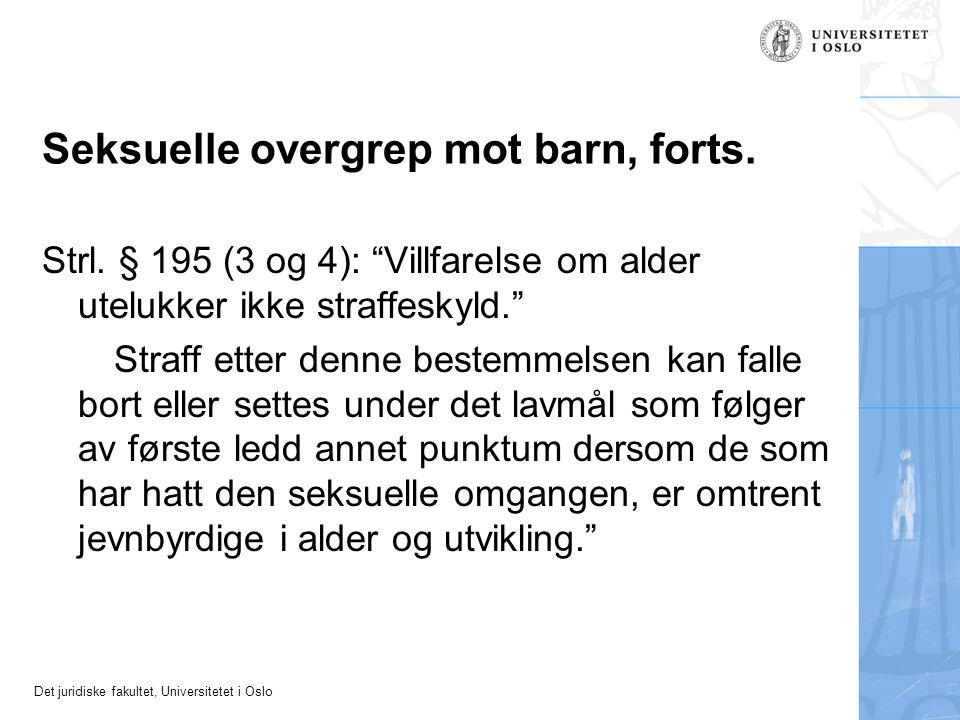 """Det juridiske fakultet, Universitetet i Oslo Seksuelle overgrep mot barn, forts. Strl. § 195 (3 og 4): """"Villfarelse om alder utelukker ikke straffesky"""