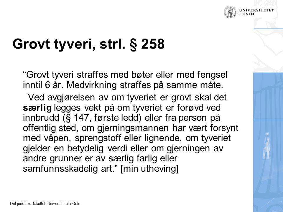 """Det juridiske fakultet, Universitetet i Oslo Grovt tyveri, strl. § 258 """"Grovt tyveri straffes med bøter eller med fengsel inntil 6 år. Medvirkning str"""