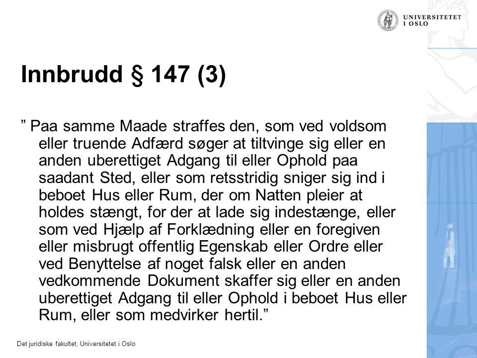 "Det juridiske fakultet, Universitetet i Oslo Innbrudd § 147 (3) "" Paa samme Maade straffes den, som ved voldsom eller truende Adfærd søger at tiltving"