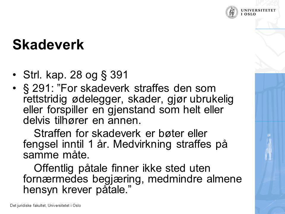 """Det juridiske fakultet, Universitetet i Oslo Skadeverk •Strl. kap. 28 og § 391 •§ 291: """"For skadeverk straffes den som rettstridig ødelegger, skader,"""