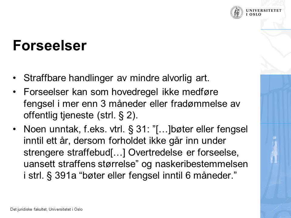 Det juridiske fakultet, Universitetet i Oslo Forseelser •Straffbare handlinger av mindre alvorlig art. •Forseelser kan som hovedregel ikke medføre fen