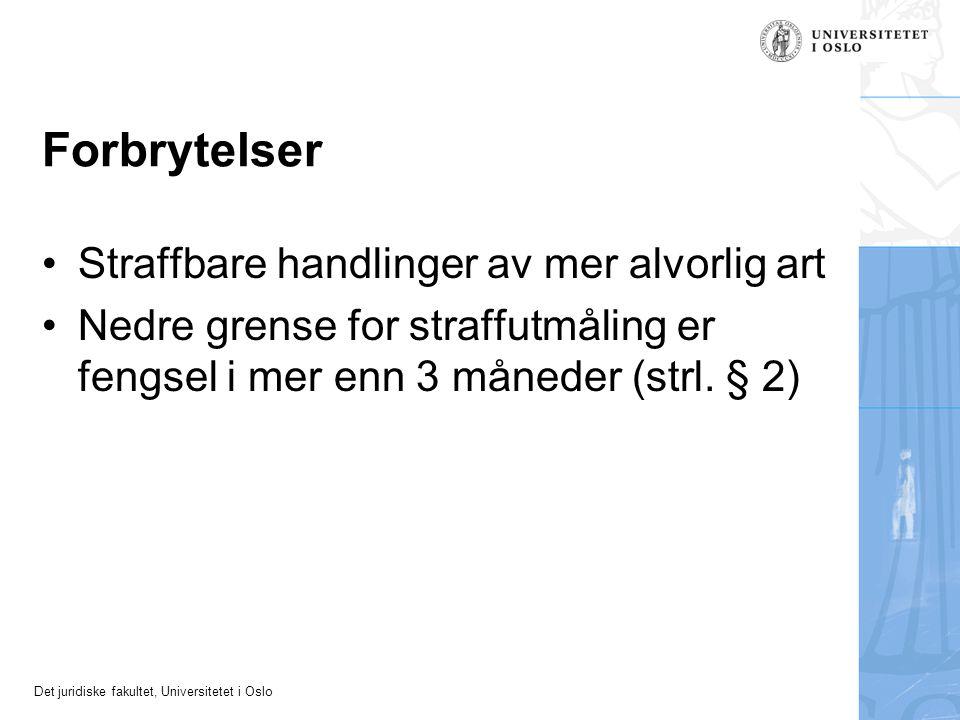 Det juridiske fakultet, Universitetet i Oslo Forbrytelser •Straffbare handlinger av mer alvorlig art •Nedre grense for straffutmåling er fengsel i mer