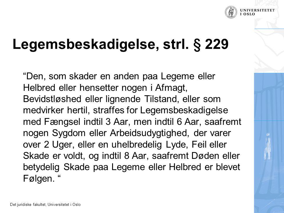 "Det juridiske fakultet, Universitetet i Oslo Legemsbeskadigelse, strl. § 229 ""Den, som skader en anden paa Legeme eller Helbred eller hensetter nogen"