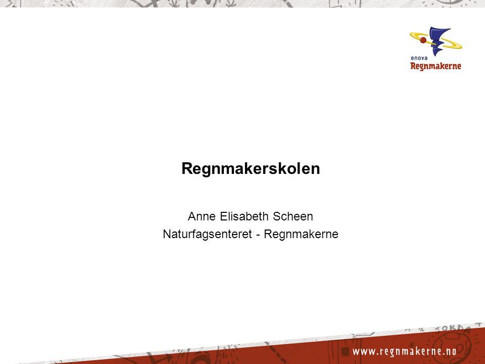 Regnmakerskolen Anne Elisabeth Scheen Naturfagsenteret - Regnmakerne