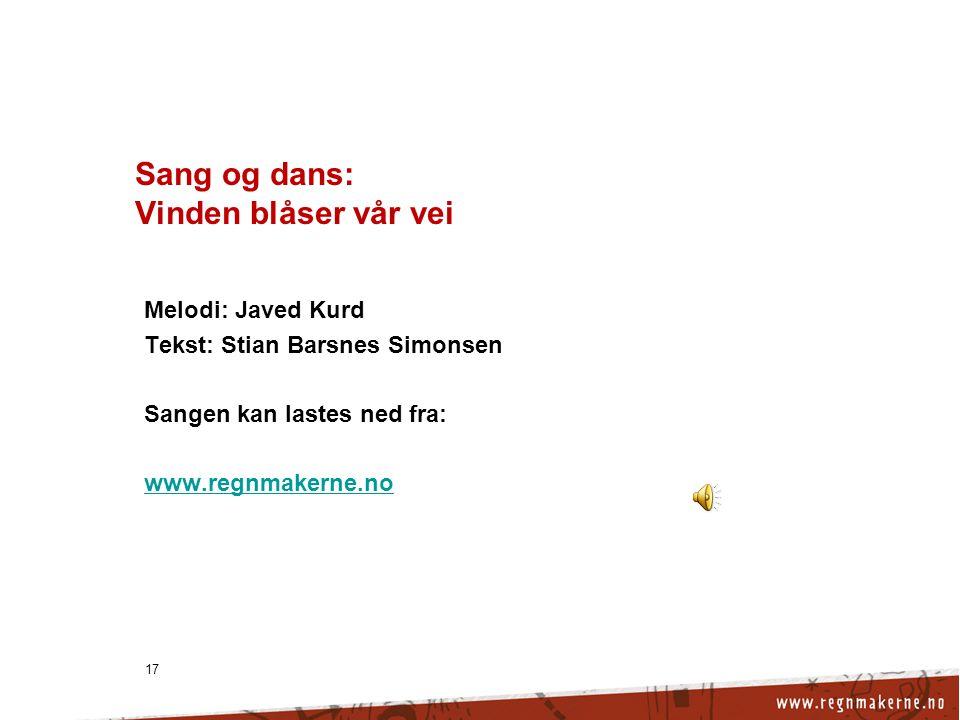 17 Sang og dans: Vinden blåser vår vei Melodi: Javed Kurd Tekst: Stian Barsnes Simonsen Sangen kan lastes ned fra: www.regnmakerne.no