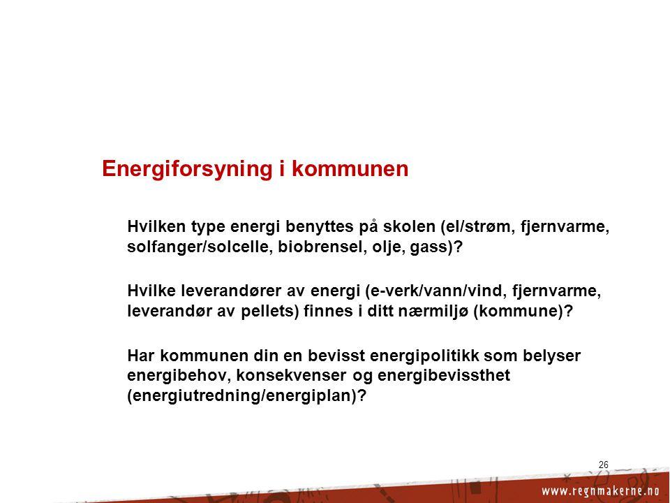 26 Energiforsyning i kommunen Hvilken type energi benyttes på skolen (el/strøm, fjernvarme, solfanger/solcelle, biobrensel, olje, gass).