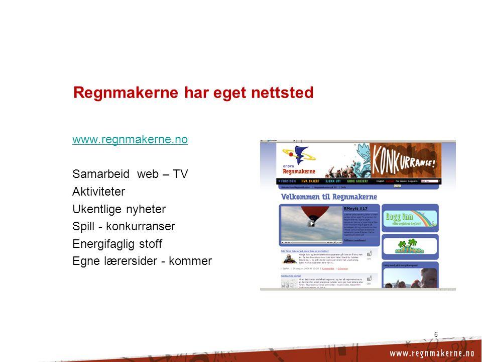 6 Regnmakerne har eget nettsted www.regnmakerne.no Samarbeid web – TV Aktiviteter Ukentlige nyheter Spill - konkurranser Energifaglig stoff Egne lærersider - kommer
