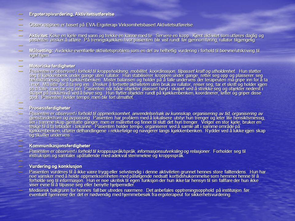 — Ergoterapivurdering, Aktivitetsutførelse — — Observasjonen er basert på EVA-Ergoterapi Virksomhetsbasert Aktivitetsutførelse. — — Aktivitet: Koke en