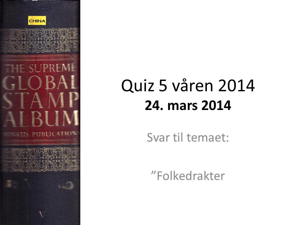 """Quiz 5 våren 2014 24. mars 2014 Svar til temaet: """"Folkedrakter"""
