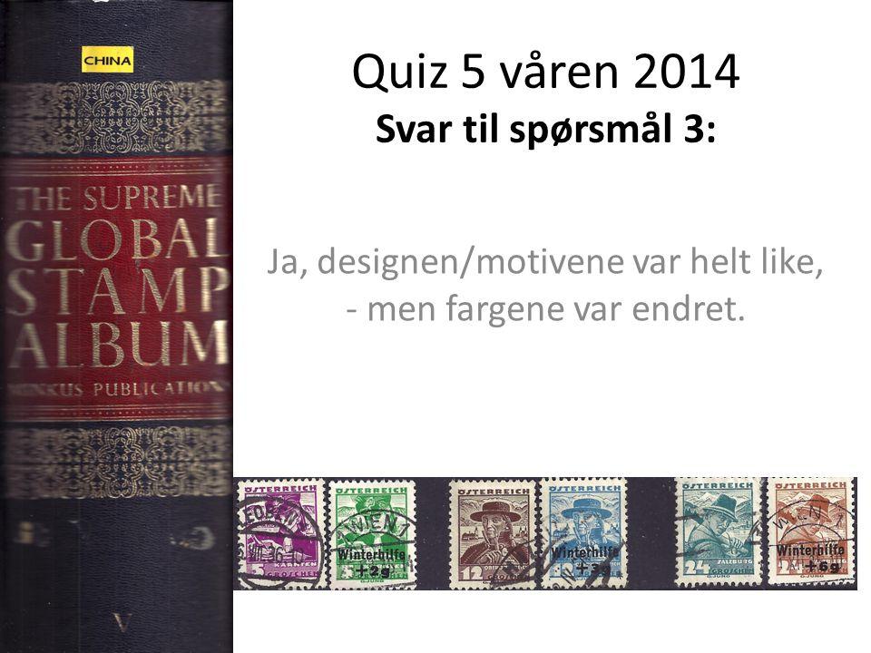 Quiz 5 våren 2014 Svar til spørsmål 3: Ja, designen/motivene var helt like, - men fargene var endret.