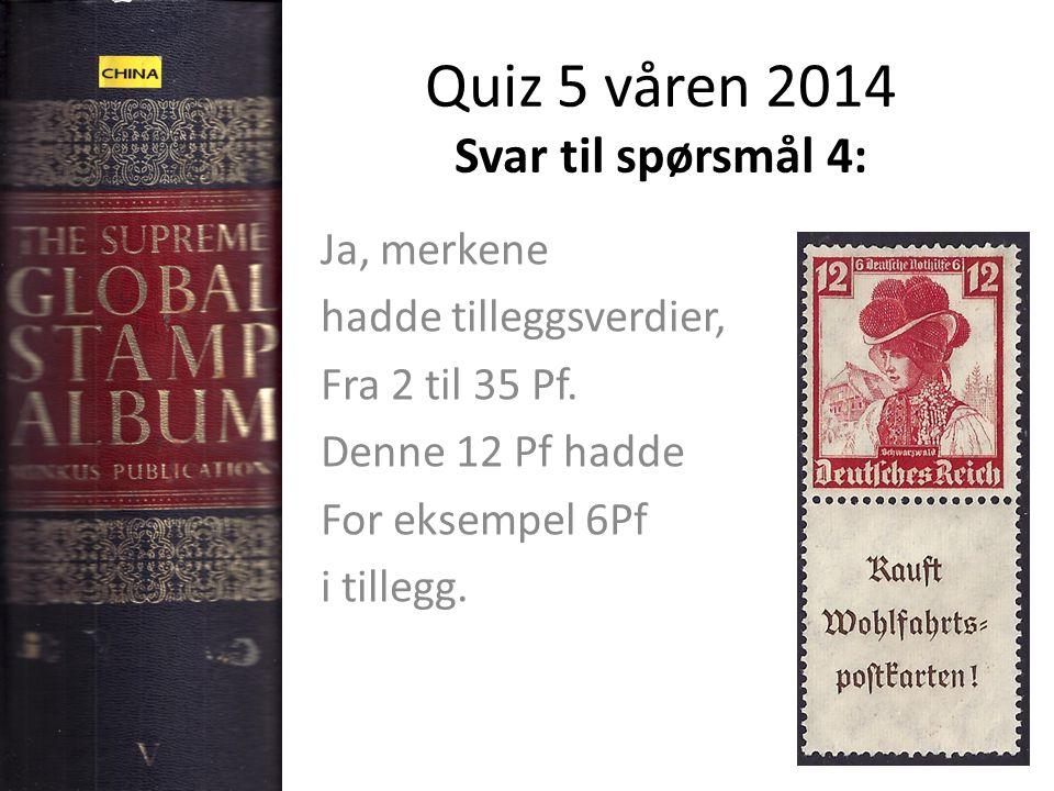 Quiz 5 våren 2014 Svar til spørsmål 4: Ja, merkene hadde tilleggsverdier, Fra 2 til 35 Pf. Denne 12 Pf hadde For eksempel 6Pf i tillegg.