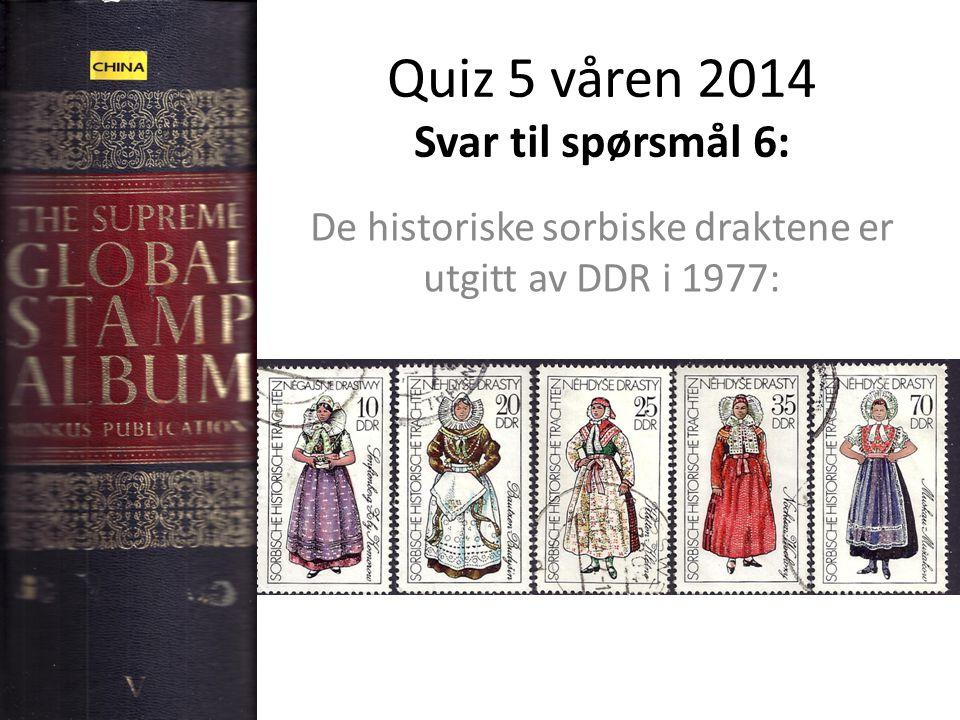 Quiz 5 våren 2014 Svar til spørsmål 6: De historiske sorbiske draktene er utgitt av DDR i 1977: