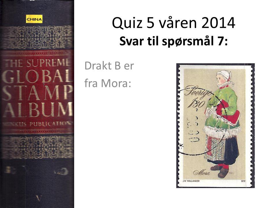 Quiz 5 våren 2014 Svar til spørsmål 7: Drakt B er fra Mora: