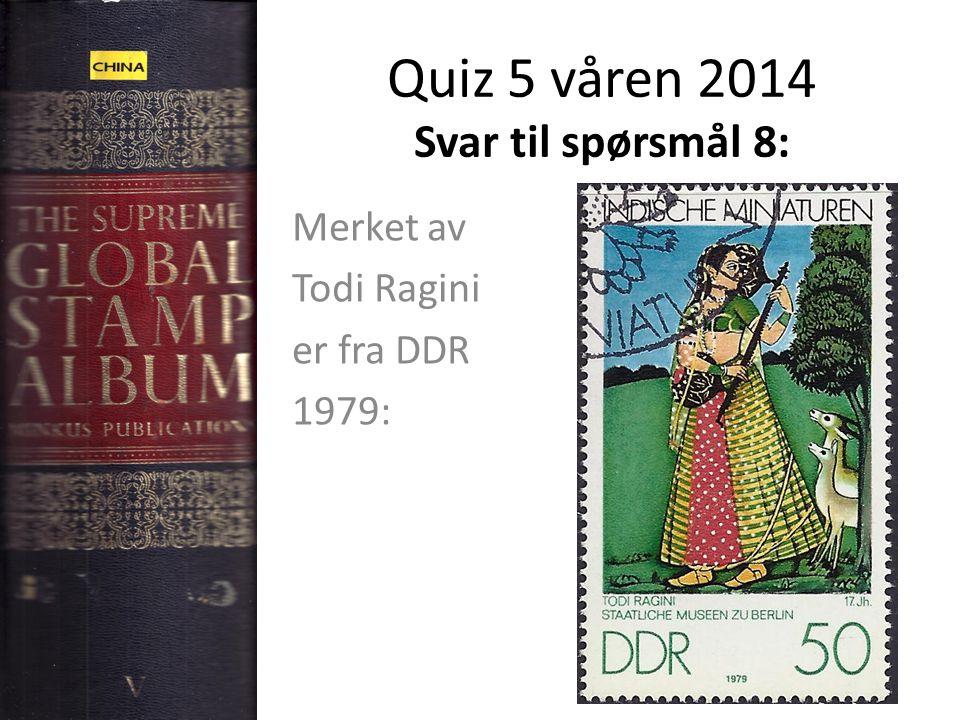 Quiz 5 våren 2014 Svar til spørsmål 8: Merket av Todi Ragini er fra DDR 1979: