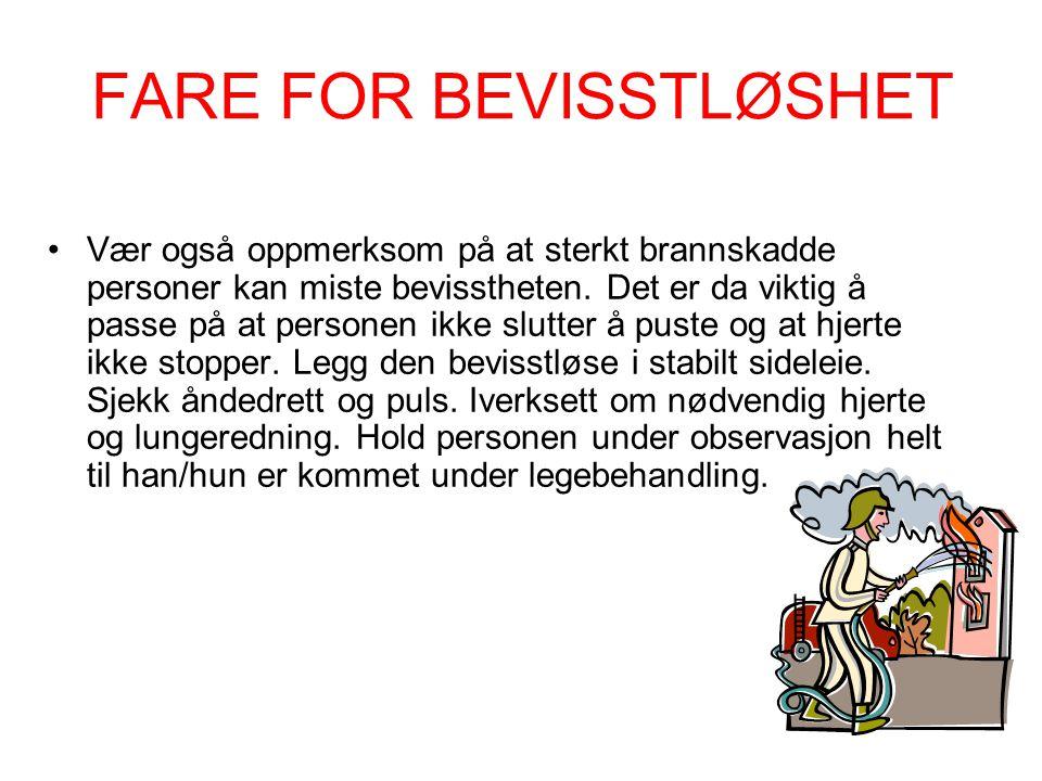 FARE FOR BEVISSTLØSHET •Vær også oppmerksom på at sterkt brannskadde personer kan miste bevisstheten. Det er da viktig å passe på at personen ikke slu