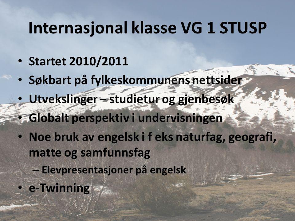 Internasjonal klasse VG 1 STUSP • Startet 2010/2011 • Søkbart på fylkeskommunens nettsider • Utvekslinger – studietur og gjenbesøk • Globalt perspekti