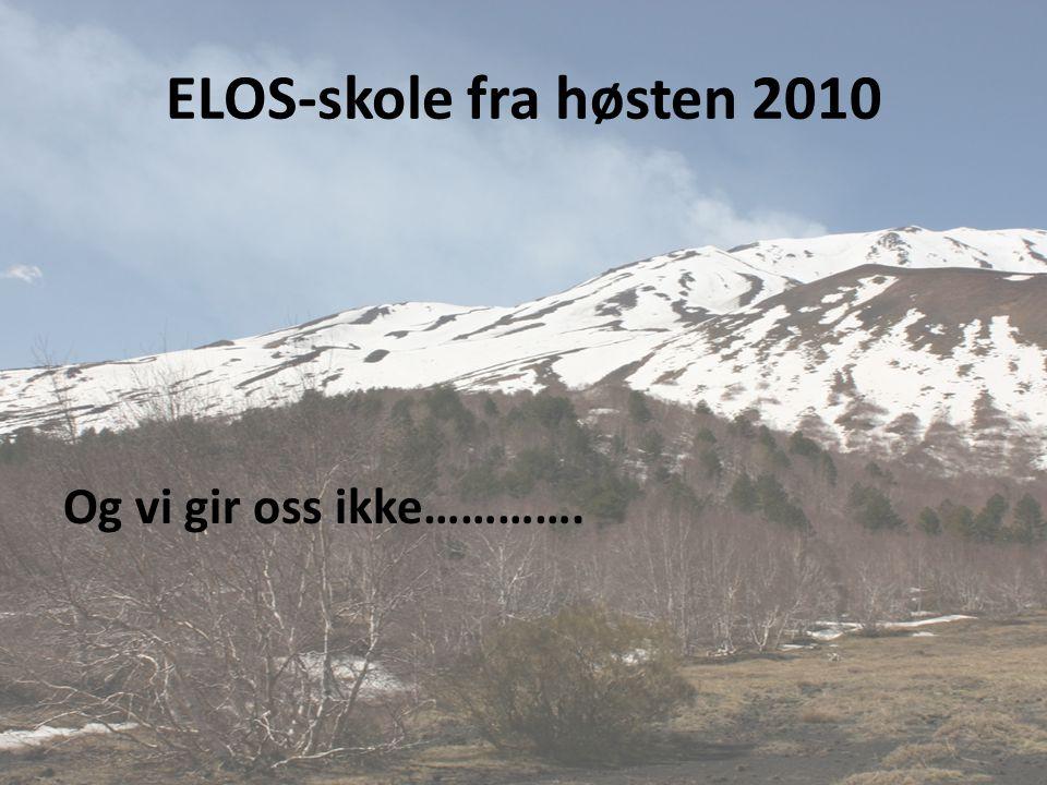 ELOS-skole fra høsten 2010 Og vi gir oss ikke………….