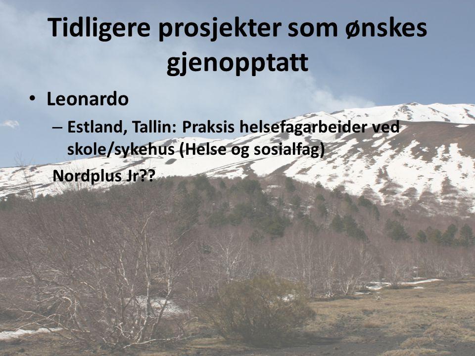 Tidligere prosjekter som ønskes gjenopptatt • Leonardo – Estland, Tallin: Praksis helsefagarbeider ved skole/sykehus (Helse og sosialfag) Nordplus Jr?