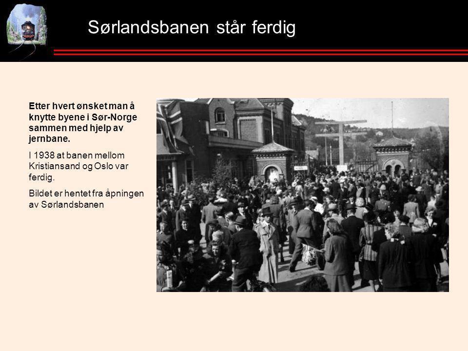 Sørlandsbanen står ferdig Etter hvert ønsket man å knytte byene i Sør-Norge sammen med hjelp av jernbane.