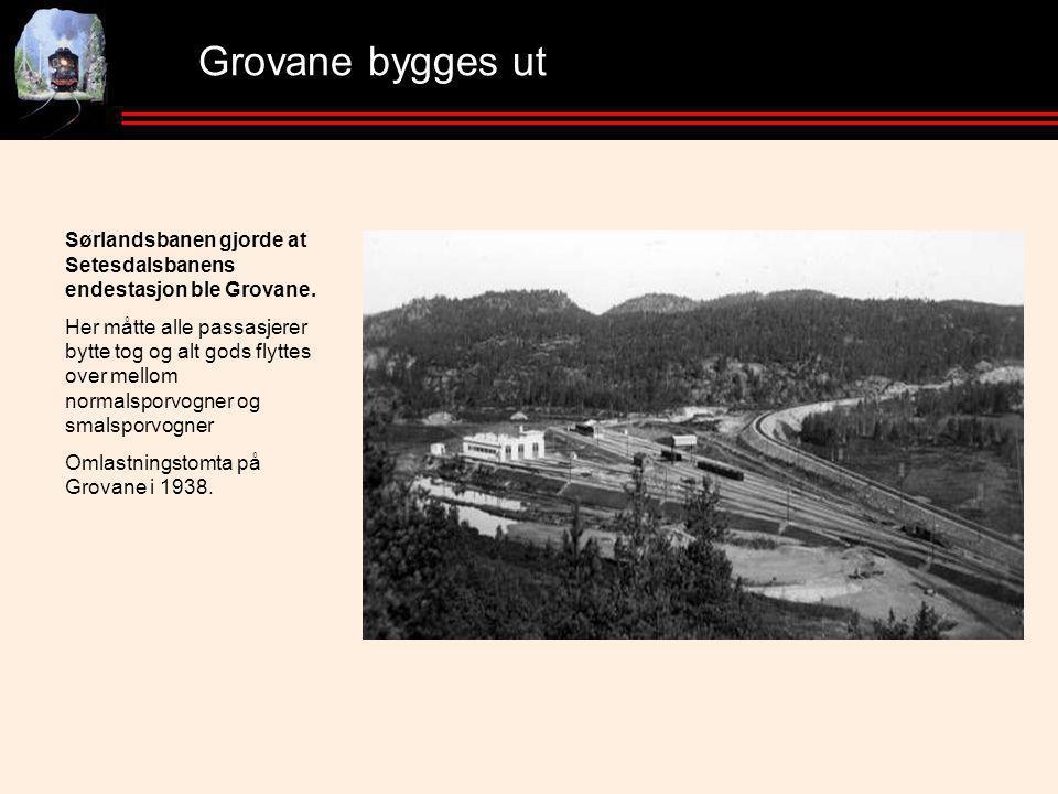 Grovane bygges ut Sørlandsbanen gjorde at Setesdalsbanens endestasjon ble Grovane.