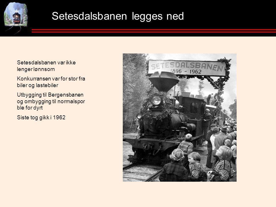 Setesdalsbanen legges ned Setesdalsbanen var ikke lenger lønnsom Konkurransen var for stor fra biler og lastebiler Utbygging til Bergensbanen og ombygging til normalspor ble for dyrt Siste tog gikk i 1962