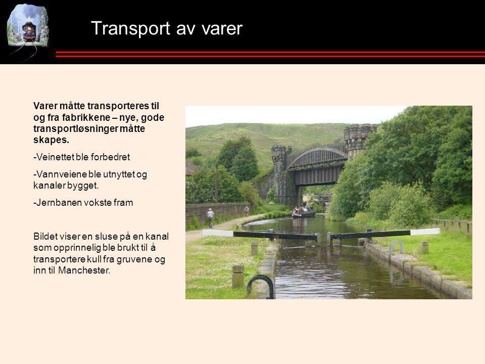 Transport av varer Varer måtte transporteres til og fra fabrikkene – nye, gode transportløsninger måtte skapes.