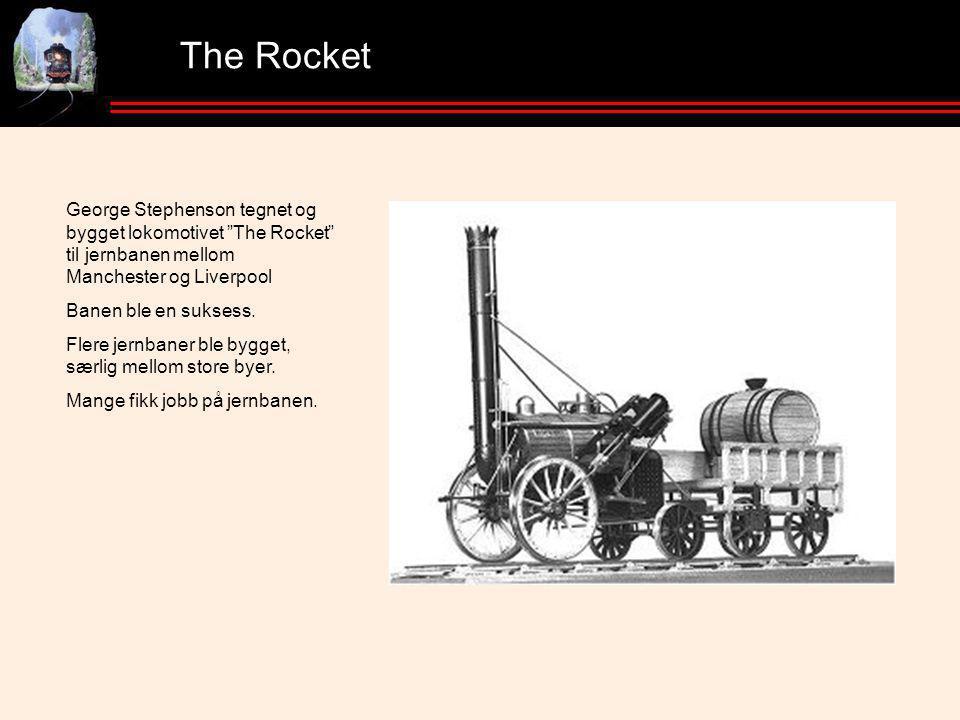 The Rocket George Stephenson tegnet og bygget lokomotivet The Rocket til jernbanen mellom Manchester og Liverpool Banen ble en suksess.