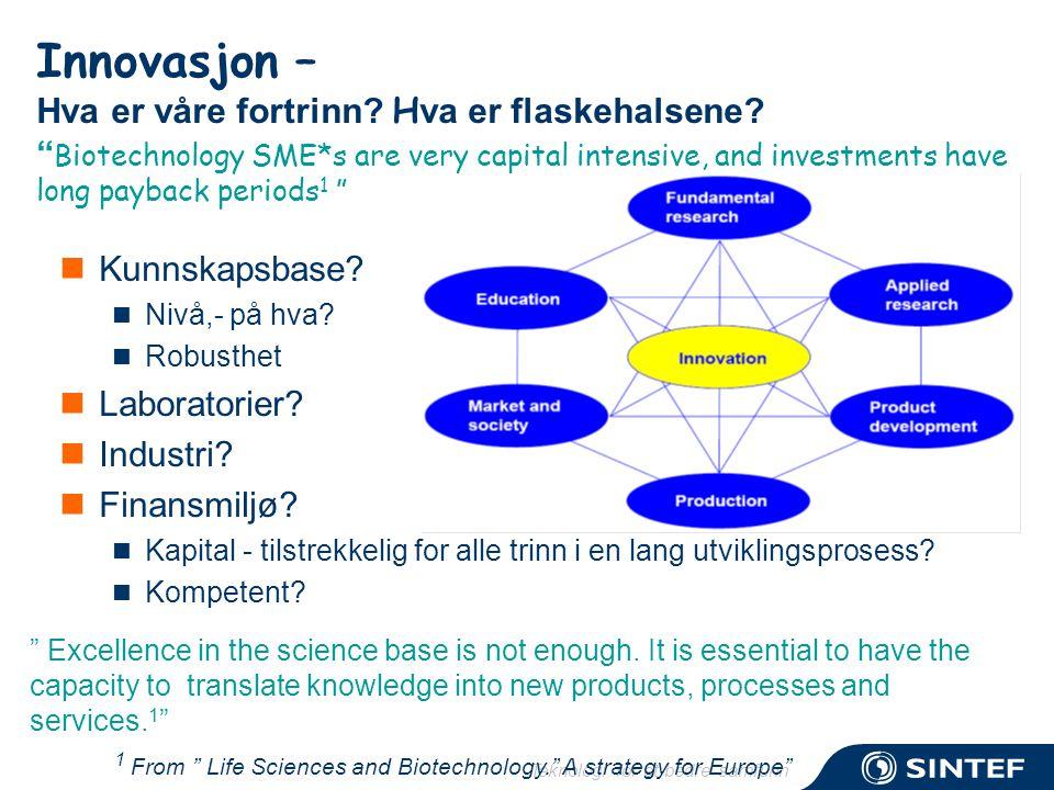 """Teknologi for et bedre samfunn Innovasjon – Hva er våre fortrinn? H va er flaskehalsene? """" Biotechnology SME*s are very capital intensive, and investm"""