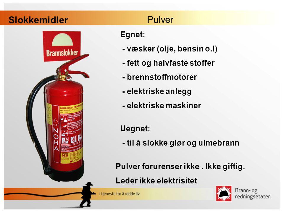 Pulver Slokkemidler Egnet: - væsker (olje, bensin o.l) - fett og halvfaste stoffer - brennstoffmotorer - elektriske anlegg - elektriske maskiner Uegne