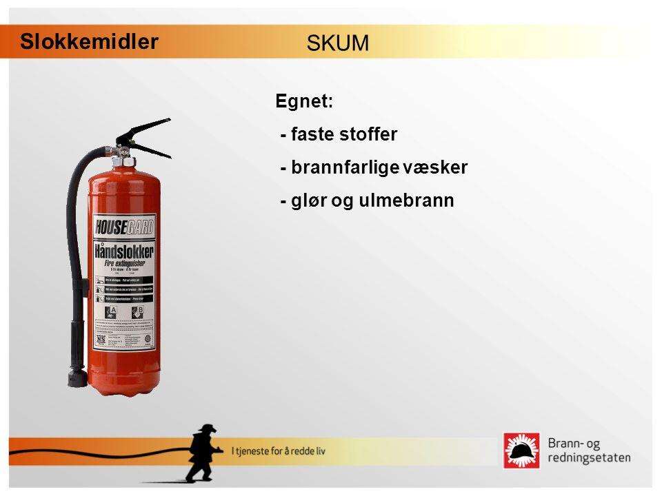 Slokkemidler SKUM Egnet: - faste stoffer - brannfarlige væsker - glør og ulmebrann