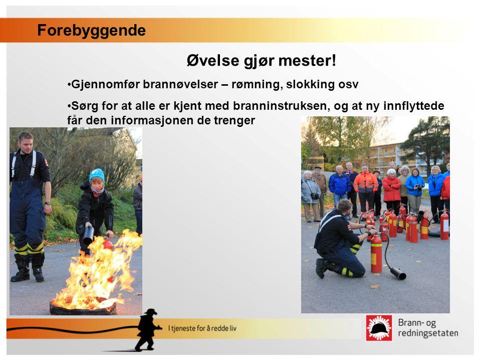 Øvelse gjør mester! •Gjennomfør brannøvelser – rømning, slokking osv •Sørg for at alle er kjent med branninstruksen, og at ny innflyttede får den info