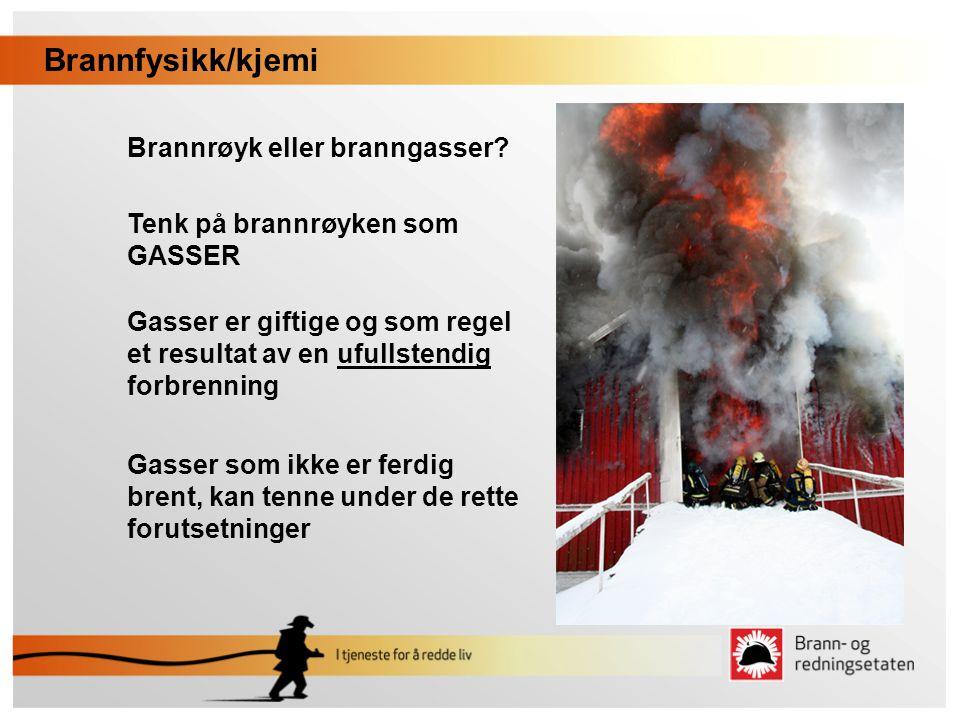 Brannfysikk/kjemi Brannrøyk eller branngasser? Tenk på brannrøyken som GASSER Gasser er giftige og som regel et resultat av en ufullstendig forbrennin