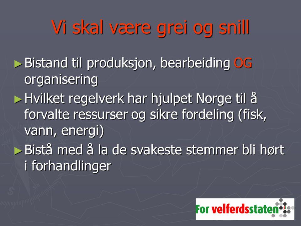 Vi skal være grei og snill ► Bistand til produksjon, bearbeiding OG organisering ► Hvilket regelverk har hjulpet Norge til å forvalte ressurser og sik