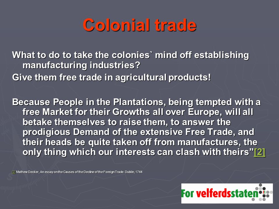 Colonial trade What to do to take the colonies` mind off establishing manufacturing industries.