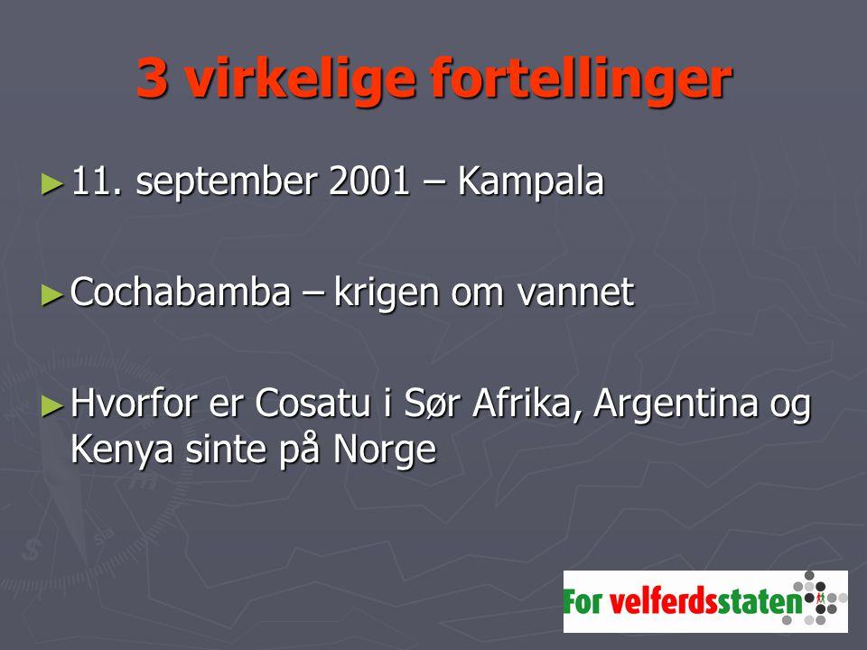 3 virkelige fortellinger ► 11. september 2001 – Kampala ► Cochabamba – krigen om vannet ► Hvorfor er Cosatu i Sør Afrika, Argentina og Kenya sinte på