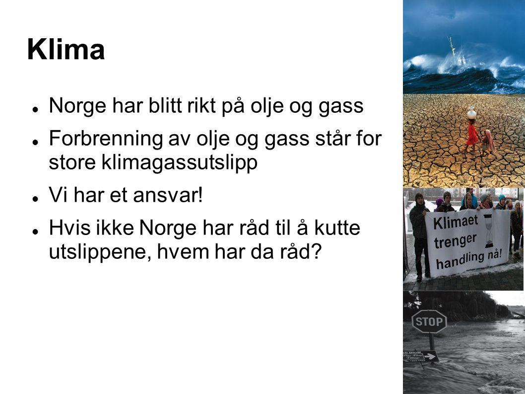 Klima  Norge har blitt rikt på olje og gass  Forbrenning av olje og gass står for store klimagassutslipp  Vi har et ansvar!  Hvis ikke Norge har r