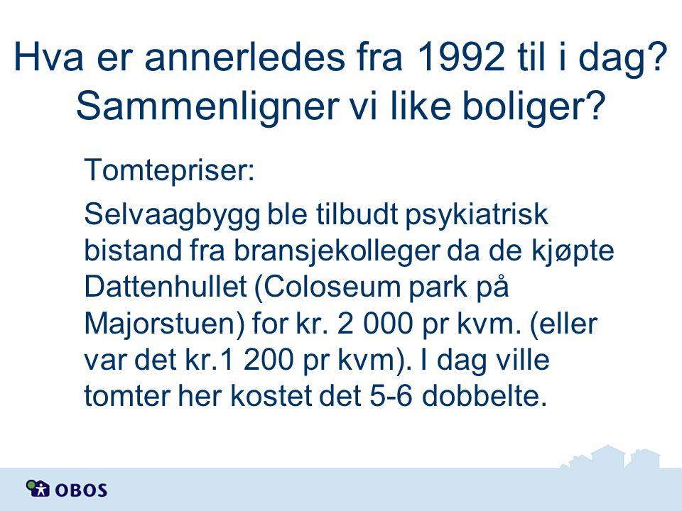 Hva er annerledes fra 1992 til i dag? Sammenligner vi like boliger? Tomtepriser: Selvaagbygg ble tilbudt psykiatrisk bistand fra bransjekolleger da de