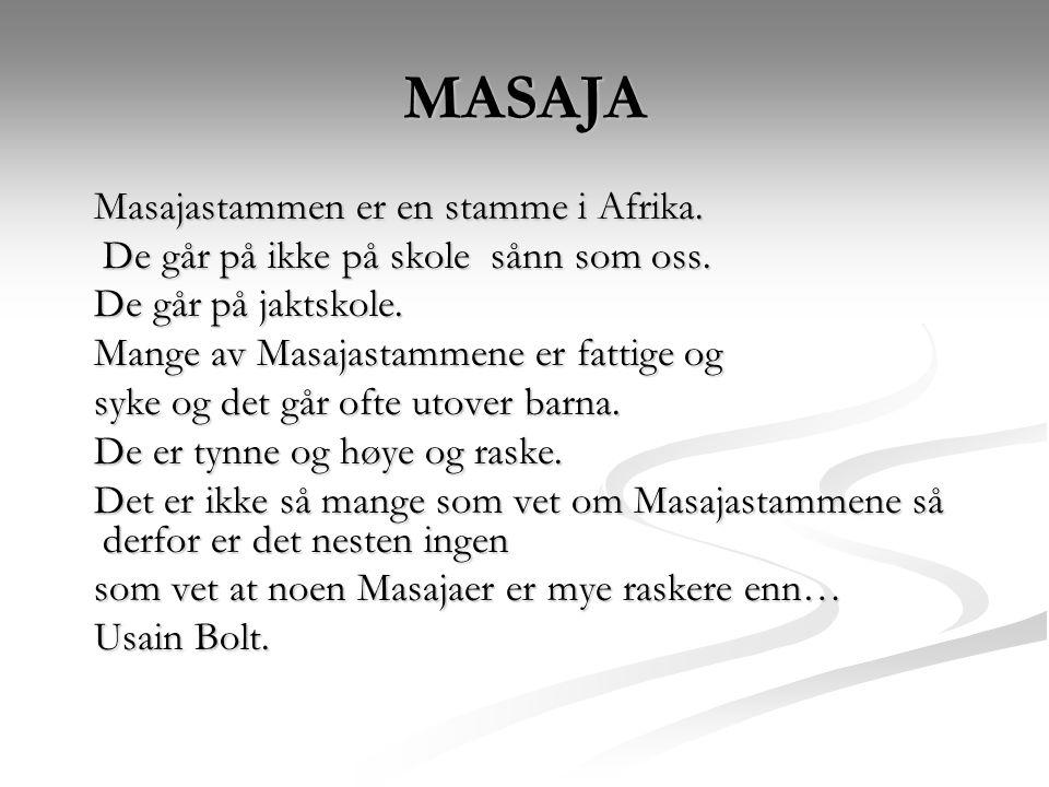 MASAJA Masajastammen er en stamme i Afrika. Masajastammen er en stamme i Afrika. De går på ikke på skole sånn som oss. De går på ikke på skole sånn so