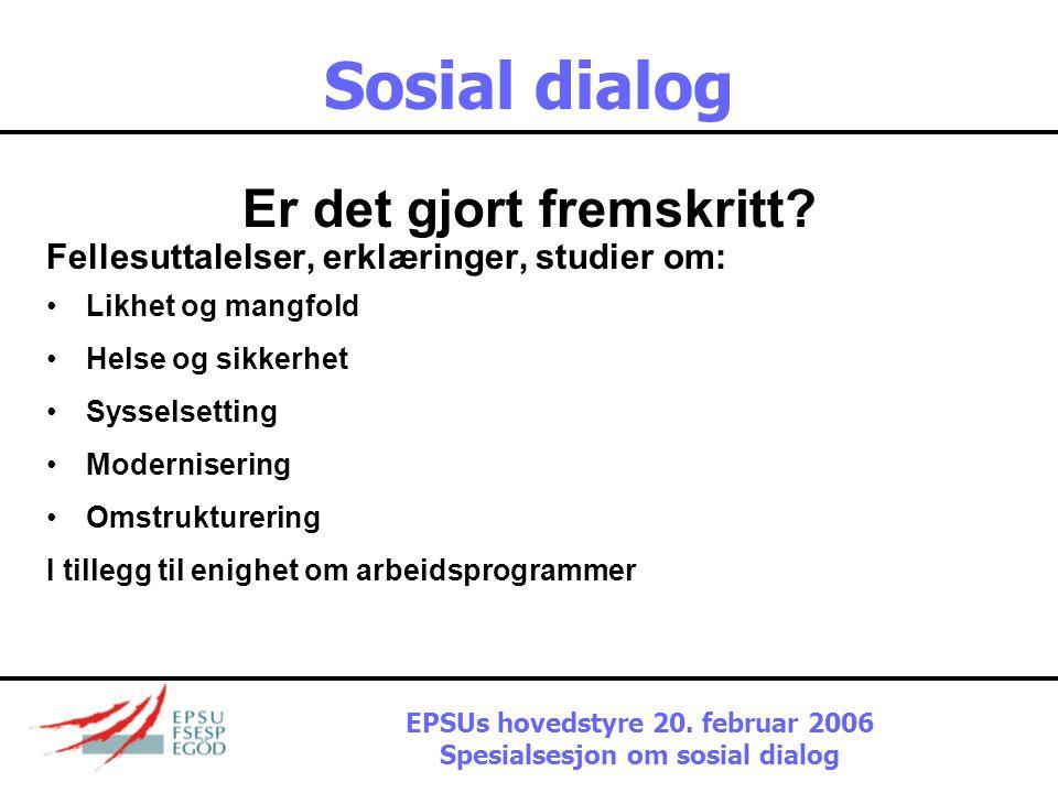 Sosial dialog …Og hva er målsettingen? 1.Forbedring av gjensidig forståelse 2.Informasjons- og konsultasjonsprosess 3.Kapasitetsbygging 4.Fellesaksjon