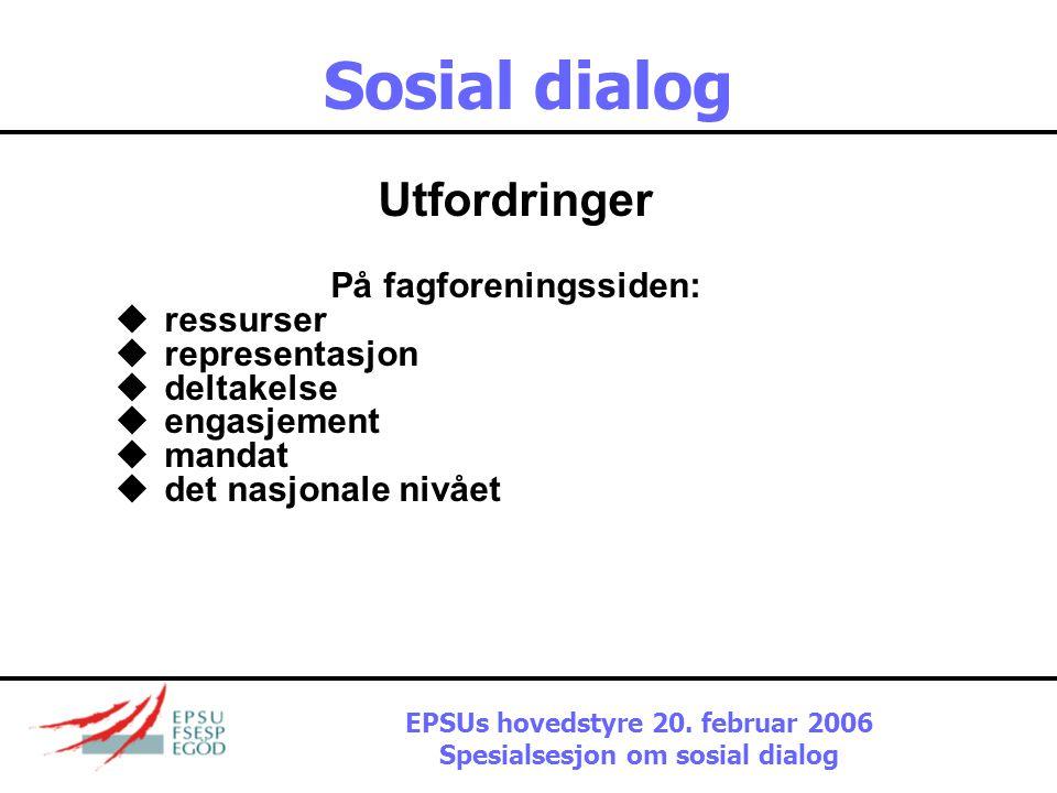 Sosial dialog Utfordringer På arbeidsgiversiden:  representasjon  deltakelse  engasjement  forhandlingsmandat  fremgangsmåte  innhold EPSUs hove
