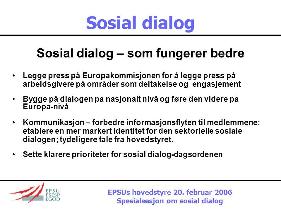 Sosial dialog Sosial dialog – som fungerer bedre •Nedsette nye komiteer, forbedre arbeidet til eksisterende komiteer •Presse på for flere bindende avt