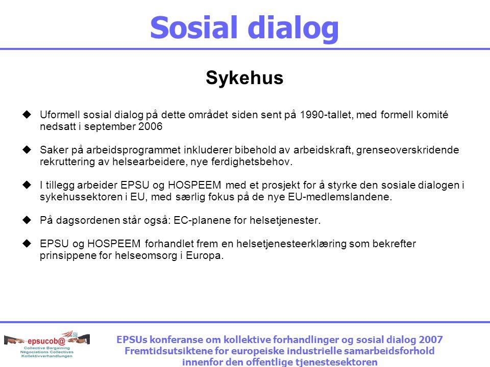 Sosial dialog Nasjonal og europeisk administrasjon Dialog siden 1991, men formell komité ennå ikke nedsatt Fagforeningsrepresentasjons-problemet løst