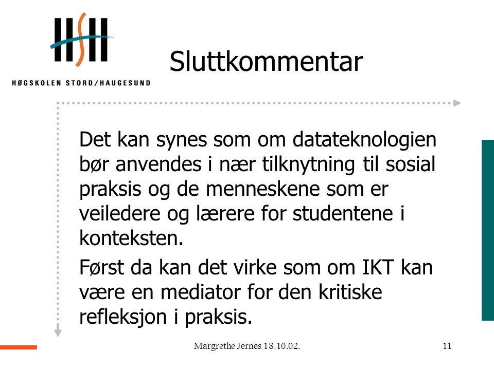 Margrethe Jernes 18.10.02.10 Overraskelser i mitt hovedfagsprosjekt:  den store informasjonsmengden virker overveldende og studentene stoler mer på b